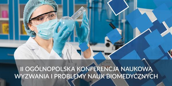 """II Ogólnopolska Konferencja Naukowa """"Wyzwania i problemy nauk biomedycznych"""""""